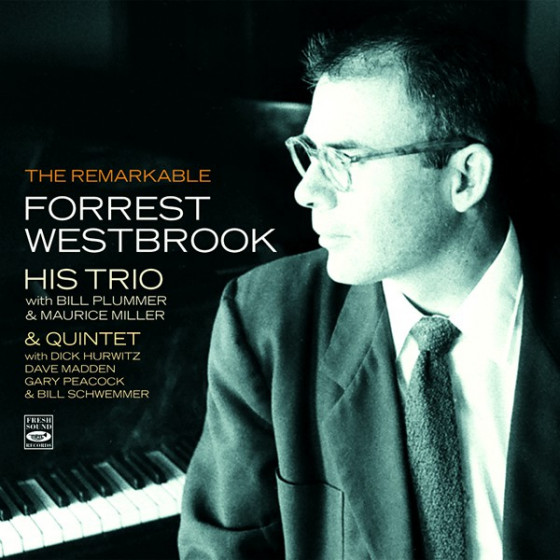 The Remarkable Forrest Westbrook - His Trio & Quintet (Previously Unreleased Recordings)