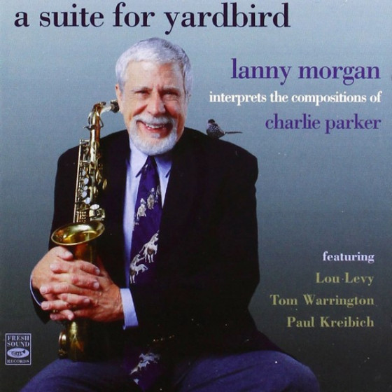 A Suite For Yardbird · Lanny Morgan Interprets the Compositions of Charlie Parker