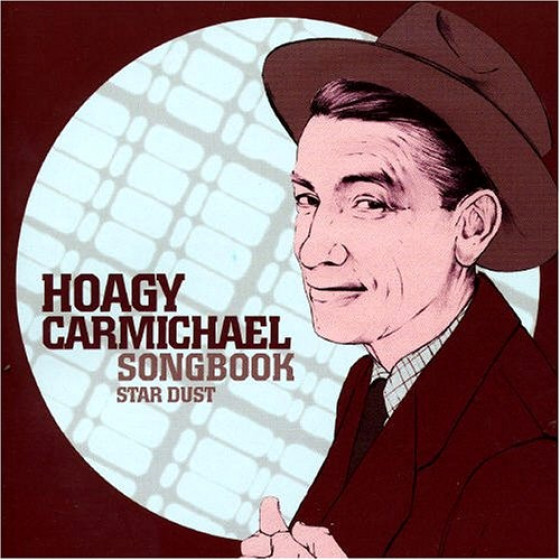 Hoagy Carmichael Songbook - Star Dust (Great American Composers)