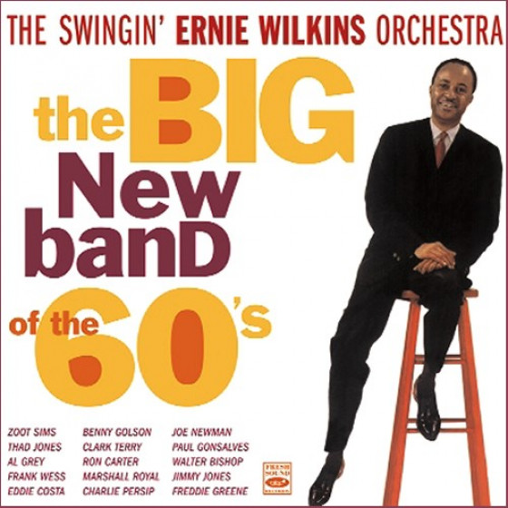 The Swingin' Ernie Wilkins Orchestra: The Big New Band Of The 60's