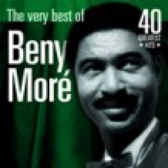 The Very Best of Benny Moré: 40 Greatest Hits