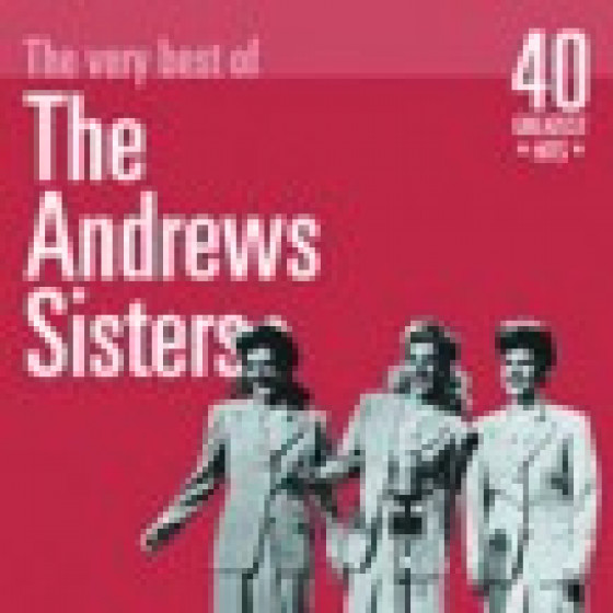 The Very Best of The Andrew Sisters: 40 Greatest Hits