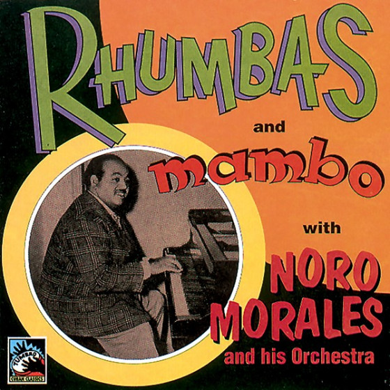 Rhumbas and Mambo With Noro Morales and His Orchestra