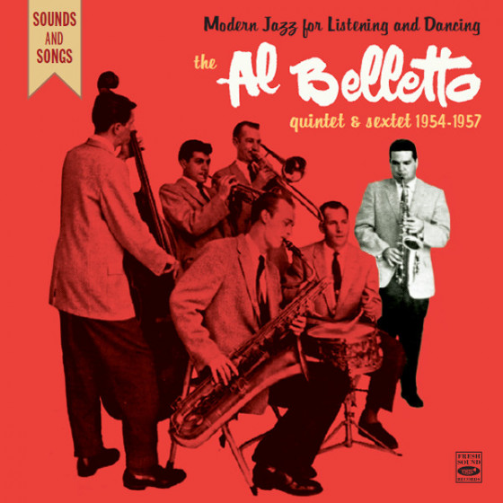 Modern Jazz for Listening and Dancing · The Al Belletto Quintet & Sextet 1954-1957 (1 EP + 4 LP on 2 CD)