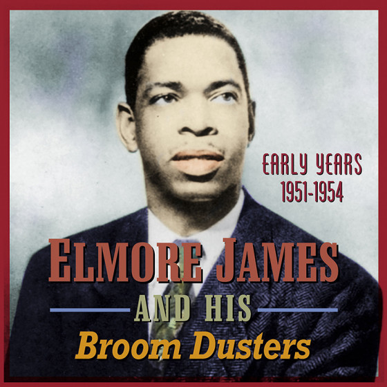 Elmore James And His Broom Dusters - Early Years 1951 - 1954
