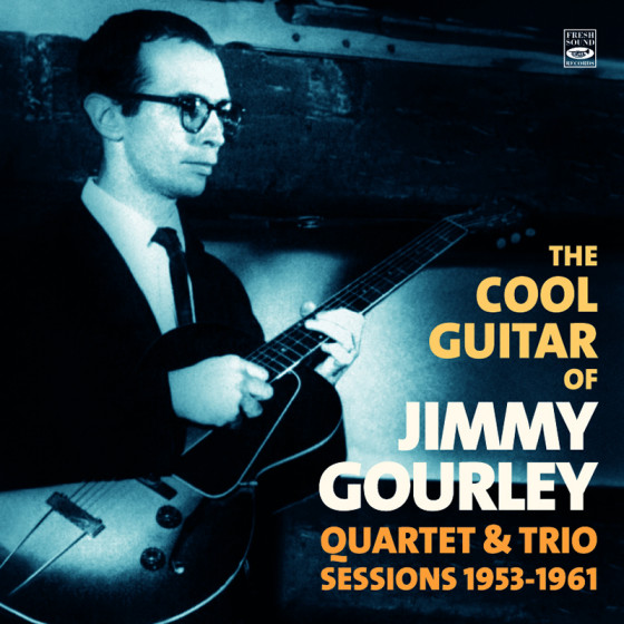 The Cool Guitar of Jimmy Gourley · Quartet & Trio Sessions 1953-1961