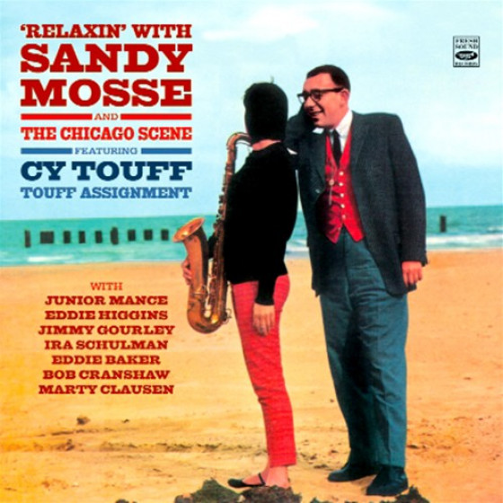 Relaxin' with Sandy Mosse + The Chicago Scene + Touff Assignment, feat. Cy Touff (2 LPS on 1 CD) + Bonus Tracks