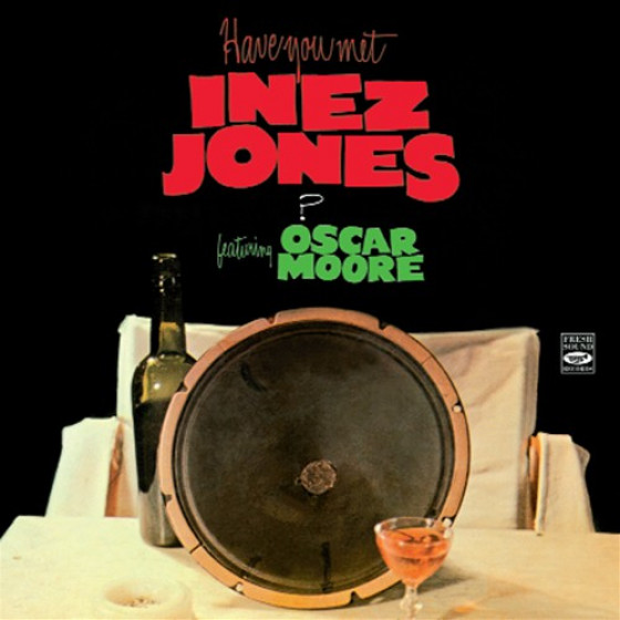 Have You Met Miss Inez Jones? Featuring Oscar Moore + Bonus Tracks