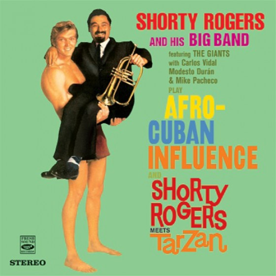 Shorty Rogers Play Afro-Cuban Influence + Shorty Rogers Meets Tarzan (2 LPs on 1 CD)