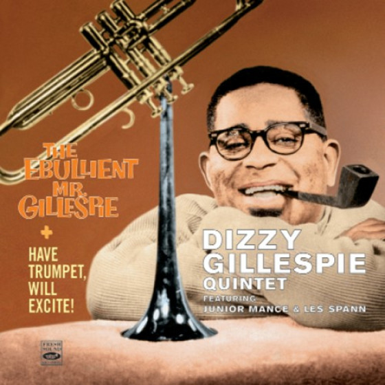 Have Trumpet, Will Excite + The Ebullient Mr. Gillespie (2 LP on 2 CD)