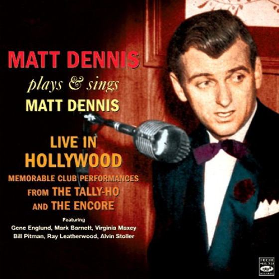 Plays and Sings Matt Dennis - Live in Hollywood